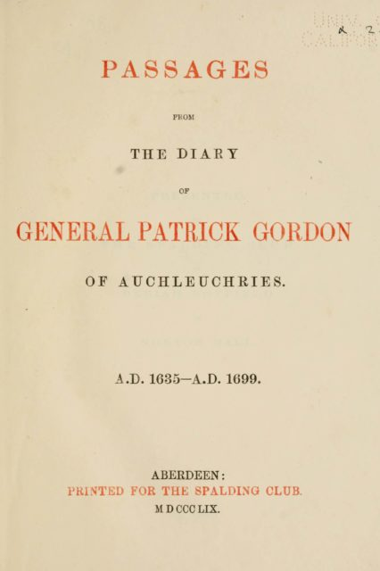 PASSAGES   FROM   THE DIARY   OF   GENERAL PATRICK GORDON   OF AUCHLEUCHEIES.   A.D. 1635-A.D. 1699.   ABERDEEN :  PRINTED FOR THE SPALDING CLUB.  MDCCCLIX.