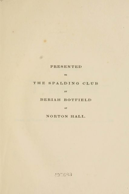PRESENTED     TO     THE SPALDING CLUB     BERIAH BOTFIELD     NORTON HALL.