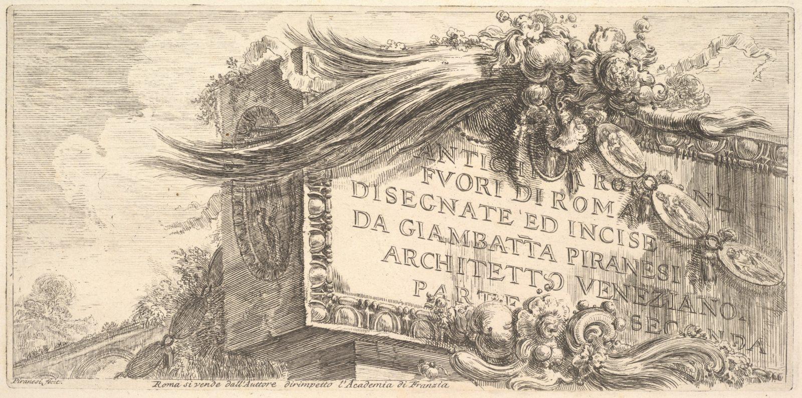 Frontispiece to Part Two. Roman Antiquities outside Rome drawn and etched by Giambat'ta Piranesi, Venetian Architect Part Two (ANTCHITÀ ROMANE FUORI DI ROMA DISEGNATE ED INCISE DA GIAMBAT'TA PIRANESI, ARCHITETTO VENEZIANO, PARTE SECONDA)