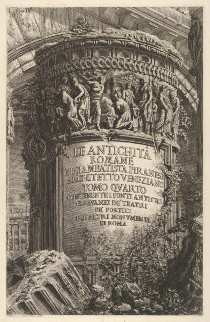 Title page: volume IV, 'The Antiquities of Rome by Giambatista Piranesi, Venetian Architect. Volume 4, containing the ancient bridges, the remains of theaters, of porticoes, and of other monuments of Rome' (Le antichità romane di Giambatista Piranesi architetto veneziano. Tomo quarto, contenente i ponti antichi, gli avanzi de' teatri, de' portici, e di altri monumenti di Roma), from the series 'Roman Antiquities' (Le Antichità Romane)